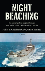 Night Beaching - An unscrupulous Captain tangles with some ýGatorý Navy Reserve Officers ebook by James Cheatham
