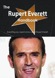 The Rupert Everett Handbook - Everything you need to know about Rupert Everett ebook by Smith, Emily