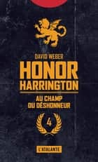 Au champ du déshonneur - Honor Harrington, T4 ebook by Florence Bury, David Weber