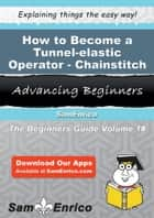How to Become a Tunnel-elastic Operator - Chainstitch - How to Become a Tunnel-elastic Operator - Chainstitch ebook by Bart Tovar