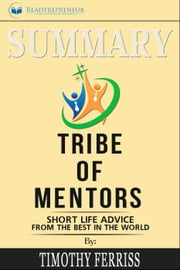 Summary: Tribe of Mentors: Short Life Advice from the Best in the World ebook by Readtrepreneur Publishing