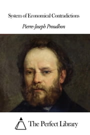 System of Economical Contradictions ebook by Pierre-Joseph Proudhon
