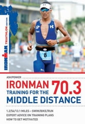 Ironman 70.3: Training for the Middle Distance ebook by Ash, Henry