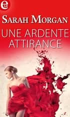 Une ardente attirance ebook by Sarah Morgan