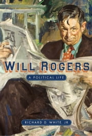 Will Rogers - A Political Life ebook by Richard D. White