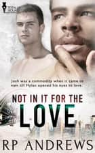 Not In It For The Love ebook by RP Andrews