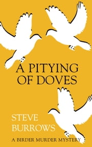 A Pitying of Doves - A Birder Murder Mystery ebook by Steve Burrows