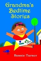 Grandma's Bedtime Stories ebook by Bonnie Turner