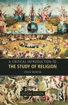 A Critical Introduction to the Study of Religion ebook by Craig Martin