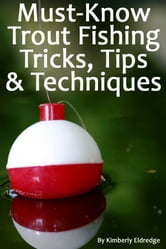 Must-Know Trout Fishing Tricks, Tips, & Techniques ebook by Kimberly Eldredge