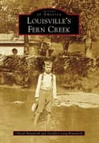 Louisville's Fern Creek ebook by Cheryl Brandreth, Geoffrey Long Brandreth
