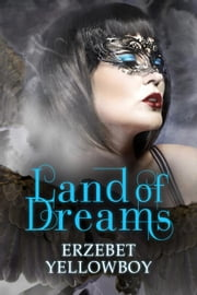 Land of Dreams ebook by Erzebet YellowBoy