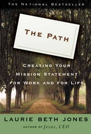 The Path - Creating Your Mission Statement for Work and for Life ebook by Laurie Beth Jones