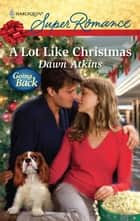 A Lot Like Christmas ebook by Dawn Atkins