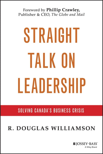 Straight Talk on Leadership - Solving Canada's Business Crisis ebook by R. Douglas Williamson