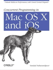 Concurrent Programming in Mac OS X and iOS - Unleash Multicore Performance with Grand Central Dispatch ebook by Vandad Nahavandipoor