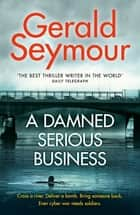 A Damned Serious Business ebook by Gerald Seymour