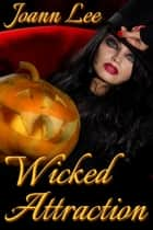 Wicked Attraction ebook by Joann Lee