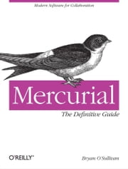 Mercurial: The Definitive Guide - The Definitive Guide ebook by Bryan O'Sullivan