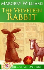 The Velveteen Rabbit or How Toys Become Real [Free AudioBook Links] - (Illustrated + Active TOC) ebook by Margery Williams