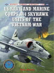 US Navy and Marine Corps A-4 Skyhawk Units of the Vietnam War 1963–1973 ebook by Peter Mersky,Jim Laurier