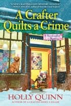 A Crafter Quilts a Crime - A Handcrafted Mystery ebook by Holly Quinn