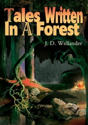 Tales Written In A Forest ebook by J. Wellander