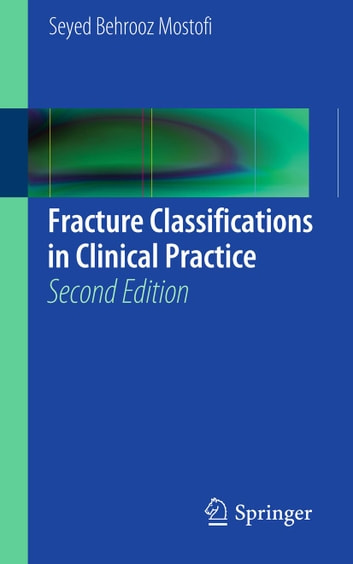 Fracture Classifications in Clinical Practice 2nd Edition ebook by Seyed Behrooz Mostofi