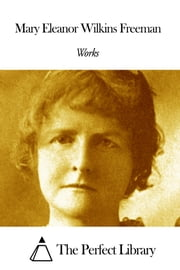 Works of Mary Eleanor Wilkins Freeman ebook by Mary Eleanor Wilkins Freeman