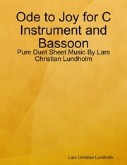 Ode to Joy for C Instrument and Bassoon - Pure Duet Sheet Music By Lars Christian Lundholm ebook by Lars Christian Lundholm
