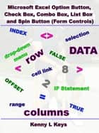 Microsoft Excel Option Button, Check Box, Combo Box, List Box and Spin Button (Form Controls) ebook by Kenny L Keys