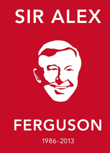 The Alex Ferguson Quote Book - The Greatest Manager in His Own Words ebook by Ebury Press
