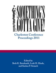 Something's Gotta Give - Charleston Conference Proceedings, 2011 ebook by Beth R. Bernhardt,Leah H. Hinds,Katina P. Strauch