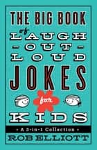 The Big Book of Laugh-Out-Loud Jokes for Kids ebook by Rob Elliott