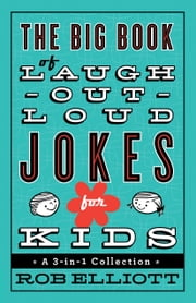The Big Book of Laugh-Out-Loud Jokes for Kids - A 3-in-1 Collection ebook by Rob Elliott