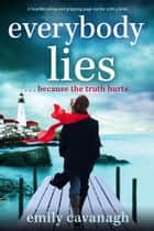 Everybody Lies - A heartbreaking and gripping page-turner with a twist eBook by Emily Cavanagh