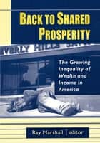 Back to Shared Prosperity: The Growing Inequality of Wealth and Income in America ebook by Ray Marshall