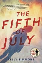 The Fifth of July - A Novel ebook by Kelly Simmons