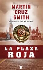 La Plaza Roja (Arkady Renko 3) ebook by Martin Cruz Smith