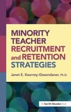 Minority Teacher Recruitment and Retention Strategies ebook by Janet Kearney-Gissendaner