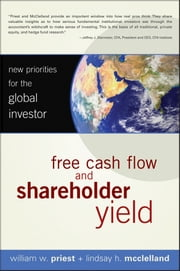 Free Cash Flow and Shareholder Yield - New Priorities for the Global Investor ebook by William W. Priest,Lindsay H. McClelland