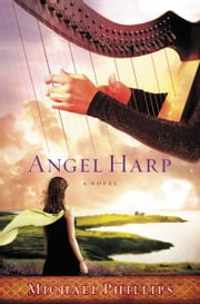 Angel Harp - A Novel ebook by Michael Phillips