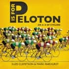 P Is For Peloton - The A-Z Of Cycling ebook by Suze Clemitson, Mark Fairhurst