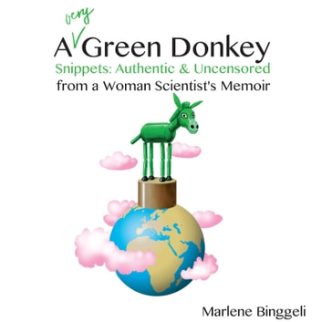 A Very Green Donkey - Snippets, Authentic and Uncensored, from a Woman Scientists Memoir audiobook by Marlene Binggeli