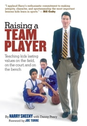 Raising a Team Player - Teaching Kids Lasting Values on the Field, on the Court, and on the Bench ebook by Danny Peary,Harry Sheehy,Joe Torre