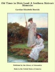Old Times in Dixie Land: A Southern Matron's Memories ebook by Caroline Elizabeth Merrick