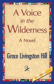A Voice in the Wilderness ebook by Hill, Grace Livingston