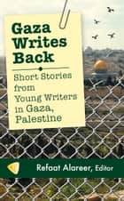 Gaza Writes Back ebook by Refaat Alareer