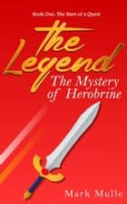 The Legend: The Mystery of Herobrine, Book One - The Start of a Quest ebook by Mark Mulle