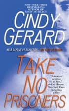 Take No Prisoners ebook by Cindy Gerard